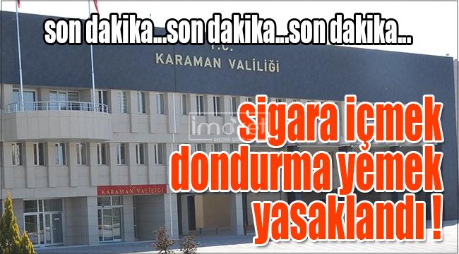 Karaman'da bu alanlarda dondurma yemek ve sigara içmek yasaklandı