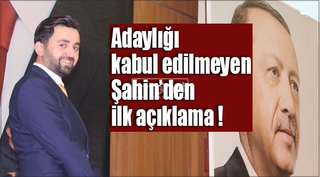Adaylığı kabul edilmeyen Mehmet Sami Şahin'den ilk açıklama