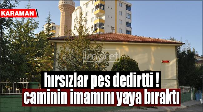 Karaman'da hırsızlar imamı yaya bıraktı
