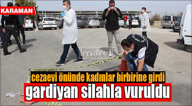 Karaman'da cezaevi önünde korku dolu anlar ! gardiyan silahla vuruldu