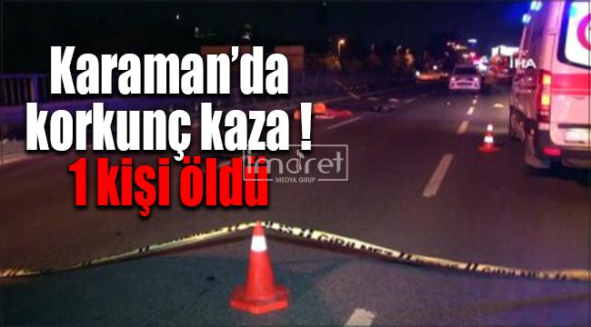 Karaman'da korkunç kazada 1 kişi öldü