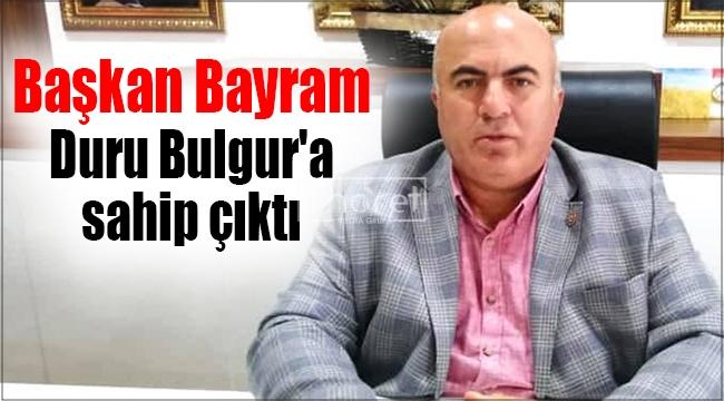 Başkan Bayram Duru Bulgur'a sahip çıktı