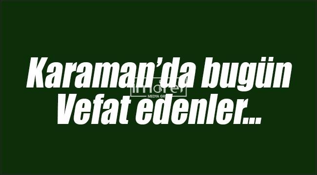 Bugün Karaman'da 2 hemşehrimiz vefat etti
