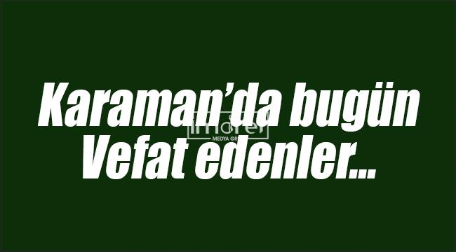 Karaman'da bugün 8 hemşehrimiz vefat etti