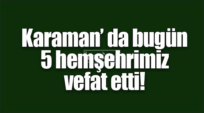 Karaman'da bugün 5 kişi yaşamını yitirdi
