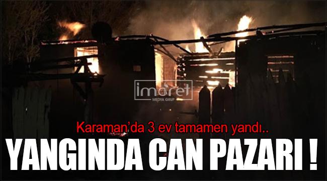 Karaman'da çıkan yangında can pazarı yaşandı..
