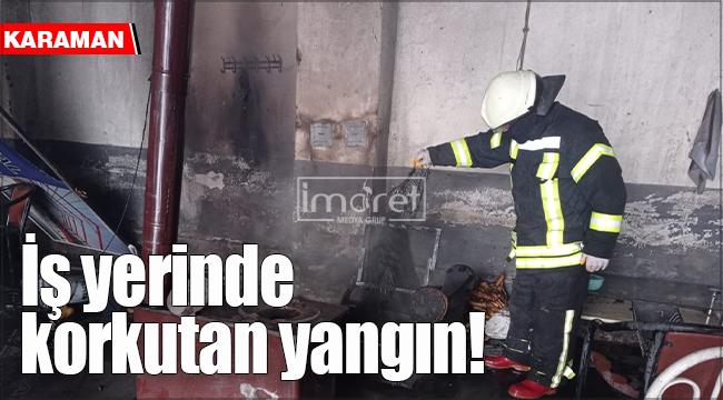 Karaman'da iş yerinde korkutan yangın