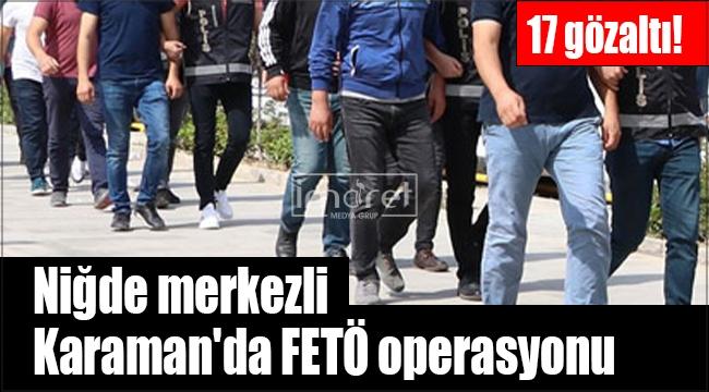 Niğde merkezli Karaman'da FETÖ operasyonu
