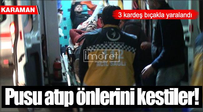 Karaman'da araçla önleri kesilen 3 kardeş bıçaklandı!