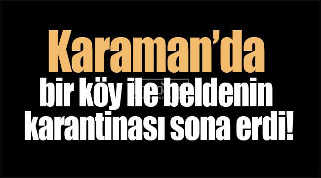 Karaman'da bir belde ile köyün karantinası kaldırıldı!