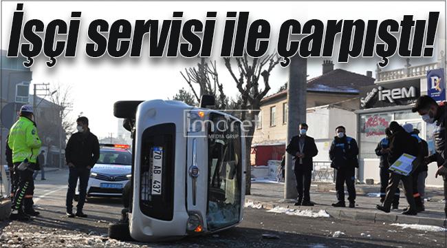 Karaman'da işçi servisi ile çarpışan kamyonet yan yattı