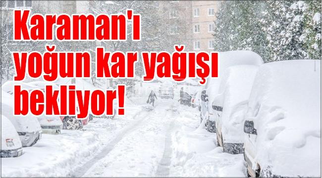 Karaman'ı yoğun kar yağışı bekliyor!