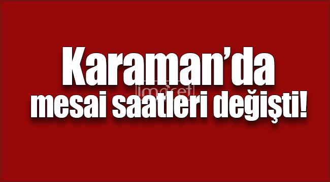 Karaman'da mesai saatlerinde değişikliğe gidildi