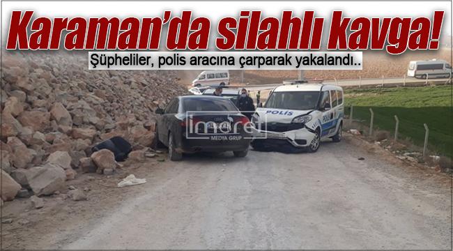 Karaman'da silahlı kavga, yaralılar var