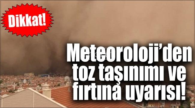 Meteoroloji'den toz taşınımı ve fırtına uyarısı!