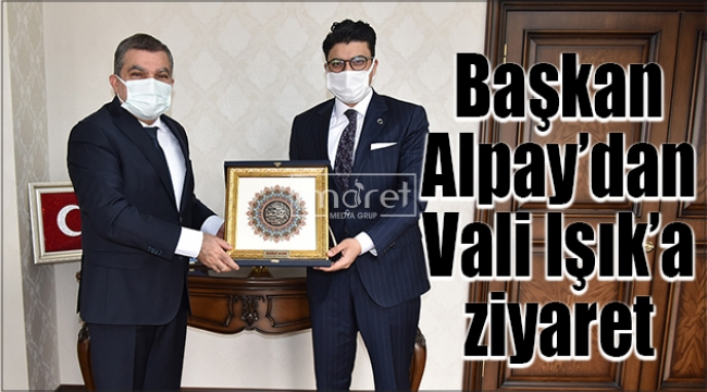 Başkan Alpay'dan Vali Işık'a ziyaret