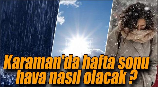 Karaman'da hafta sonunda hava nasıl olacak ?