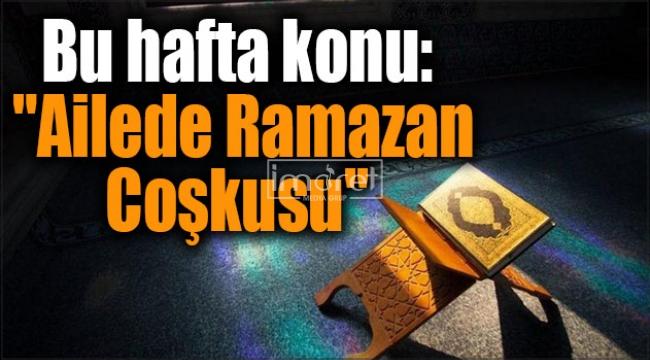 """Online """"Ailede Ramazan Coşkusu'' konulu eğitim yapılacak"""
