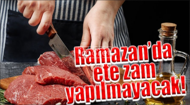 Ramazan'da ete zam yapılmayacak!