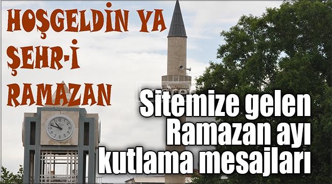 Sitemize gelen Ramazan ayı kutlama mesajları