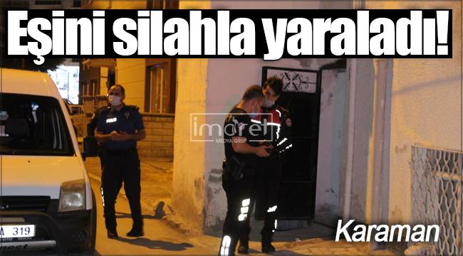 Karaman'da bir kadın, eşi tarafından vuruldu