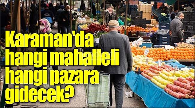 Karaman'da hangi mahalleli hangi pazara gidecek?