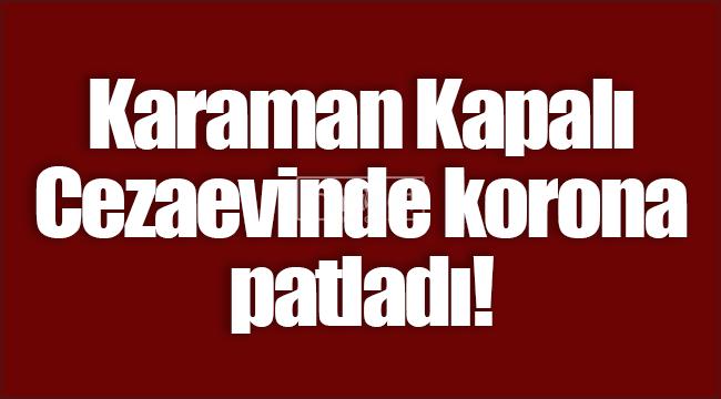 Karaman'da koronavirüs kapalı cezaevine sıçradı!