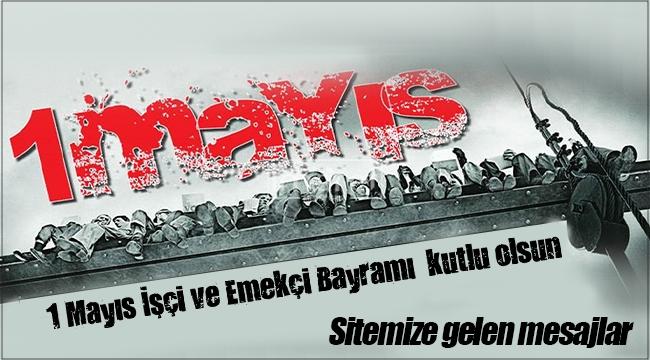 Sitemize ulaşan 1 Mayıs Emek ve Dayanışma Günü mesajları