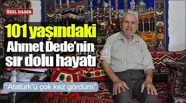 101 yaşındaki Ahmet Dede'nin sır dolu hayatı