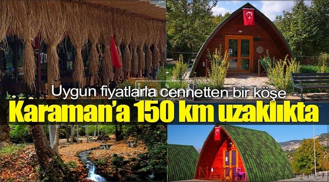 Karaman'a 150 km uzakta cennetten bir köşe
