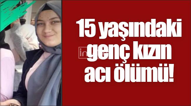 Karaman'da 15 yaşındaki genç kızın acı ölümü