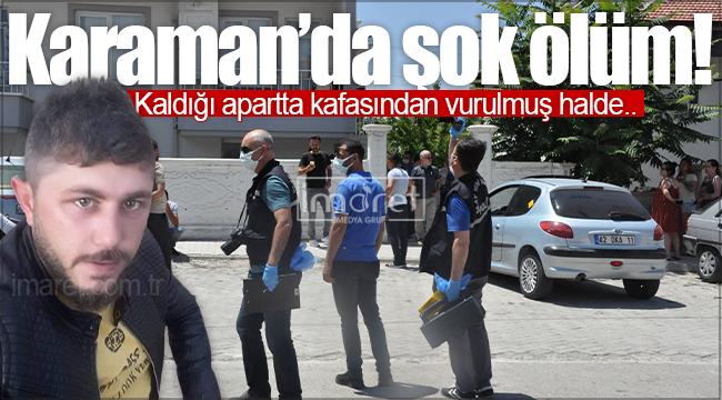 Karaman'da bir kişi kafasından vurulmuş halde bulundu