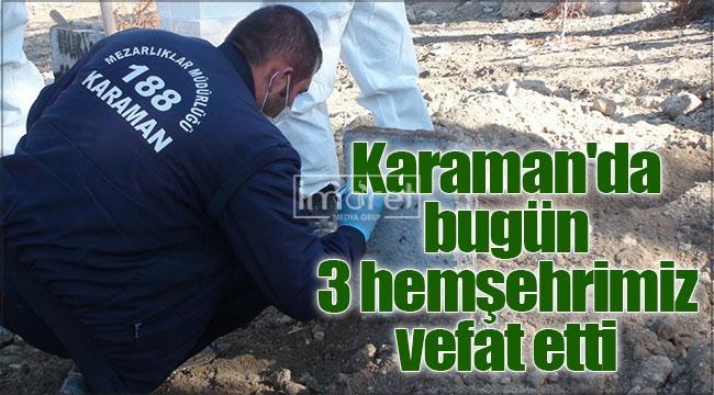 Karaman'da bugün 3 hemşehrimiz vefat etti