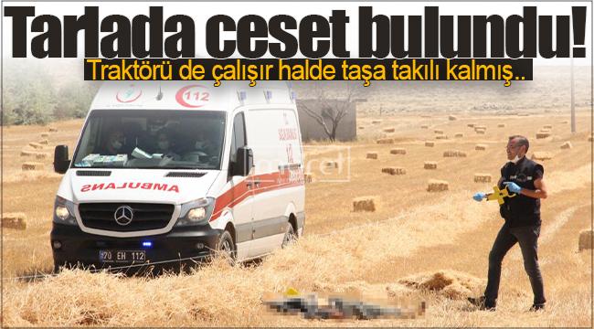 Karaman'da bir tarlada erkek cesedi bulundu!