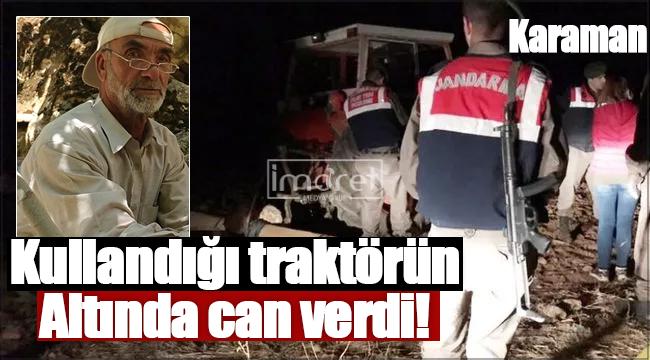 Karaman'da traktörün altında kalan yaşlı adam öldü