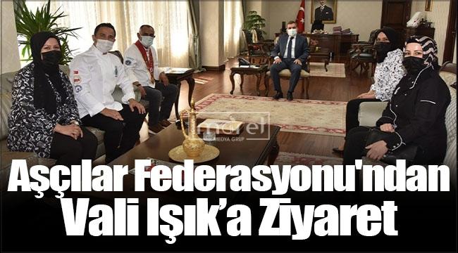 Türkiye Aşçılar Federasyonu'ndan Vali Işık'a Ziyaret