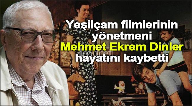 Yeşilçam filmlerinin yönetmeni Mehmet Ekrem Dinler hayatını kaybetti