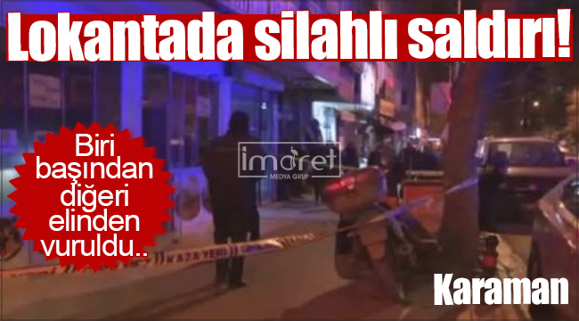 Karaman'da lokantada silahlı saldırı! Biri ağır 2 kişi yaralandı