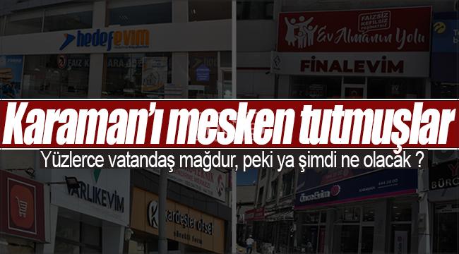 Karaman'da tasfiye olan 'EVİM' şirketlerinden yüzlerce kişi mağdur oldu