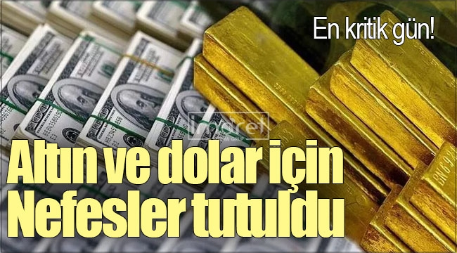 Altın ve dolar için en kritik gün
