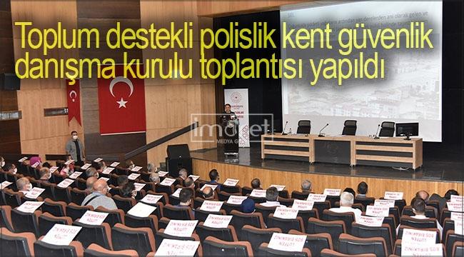 Toplum destekli polislik kent güvenlik danışma kurulu toplantısı yapıldı