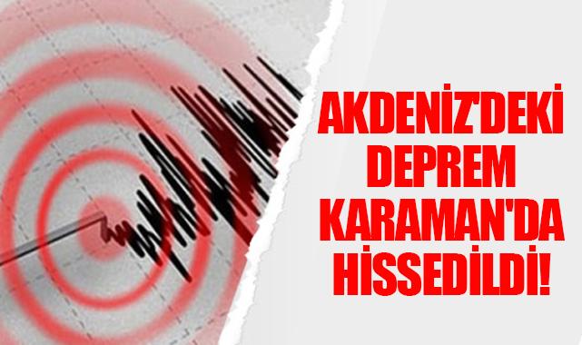 Akdeniz'deki deprem Karaman'da hissedildi!