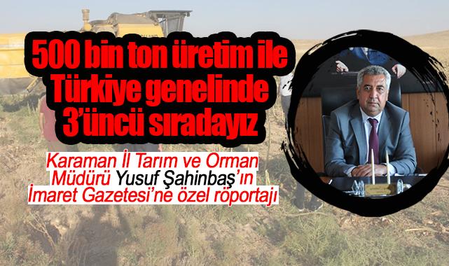 Karaman, 500 bin ton üretim ile Türkiye'de ilk 3'üncü sırada