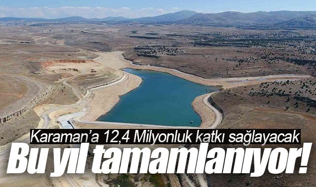 Proje bu yıl sonu tamamlanıyor! Karaman'a yıllık 12,4 Milyon TL katkı sağlayacak