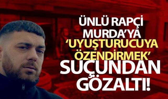 Ünlü Rapçi Murda'ya 'uyuşturucuyu özendirmek' suçundan gözaltı
