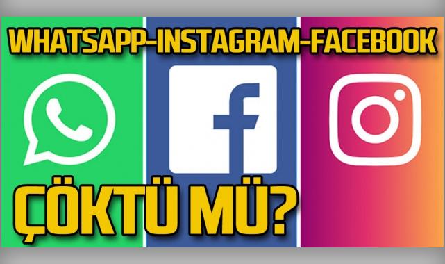 WhatsApp çöktü mü? WhatsApp, Instagram ve Facebook'ta sorun mu var?