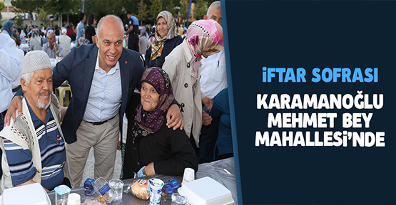 İFTAR SOFRASI KARAMANOĞLU MEHMET BEY MAHALLESİ'NDE