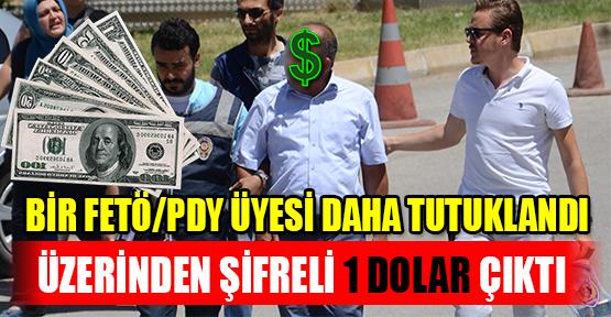 KARAMAN'DA ÜZERİNDEN ŞİFRELİ DOLAR ÇIKAN FETÖ/PDY ÜYESİ TUTUKLANDI
