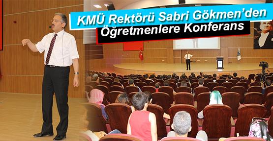 KMÜ REKTÖRÜ SABRİ GÖKMEN'DEN ÖĞRETMENLERE KONFERANS