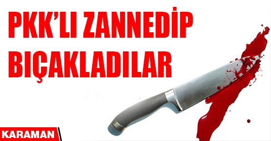 PKK'LI ZANNEDİP BIÇAKLADILAR